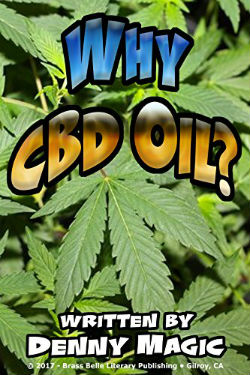 """Why CBD Oil?"" By Denny Magic"