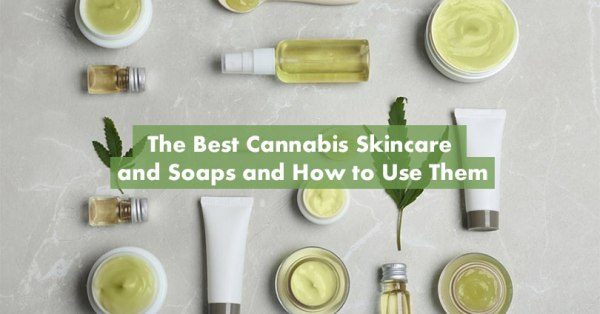 The Best Cannabis Skincare and Soaps Featured Image